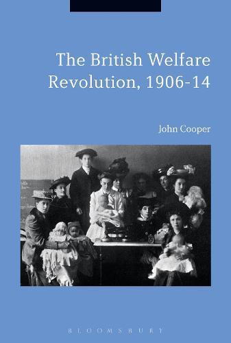 The British Welfare Revolution, 1906-14 (Hardback)