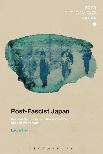 Post-Fascist Japan: Political Culture in Kamakura after the Second World War - SOAS Studies in Modern and Contemporary Japan (Hardback)