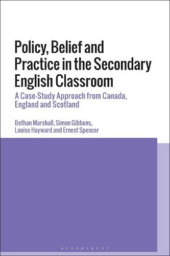 Policy, Belief and Practice in the Secondary English Classroom: A Case-Study Approach from Canada, England and Scotland (Hardback)