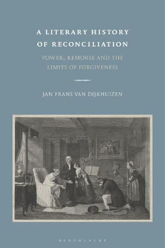 A Literary History of Reconciliation: Power, Remorse and the Limits of Forgiveness (Hardback)