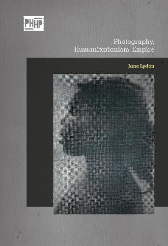 Photography, Humanitarianism, Empire - Photography, History: History, Photography (Paperback)