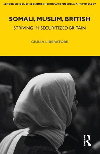 Somali, Muslim, British: Striving in Securitized Britain - LSE Monographs on Social Anthropology (Hardback)