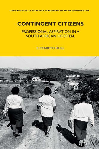 Contingent Citizens: Professional Aspiration in a South African Hospital - LSE Monographs on Social Anthropology (Hardback)