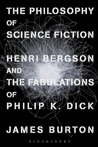 The Philosophy of Science Fiction: Henri Bergson and the Fabulations of Philip K. Dick (Paperback)