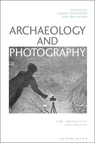 Archaeology and Photography: Time, Objectivity and Archive (Hardback)