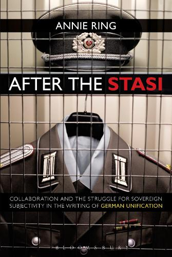 After the Stasi: Collaboration and the Struggle for Sovereign Subjectivity in the Writing of German Unification (Paperback)