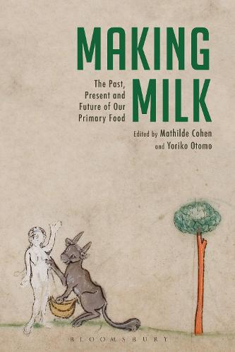 Making Milk: The Past, Present and Future of Our Primary Food (Hardback)