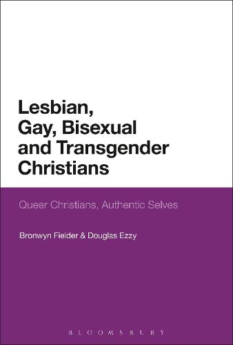 Lesbian, Gay, Bisexual and Transgender Christians: Queer Christians, Authentic Selves (Hardback)