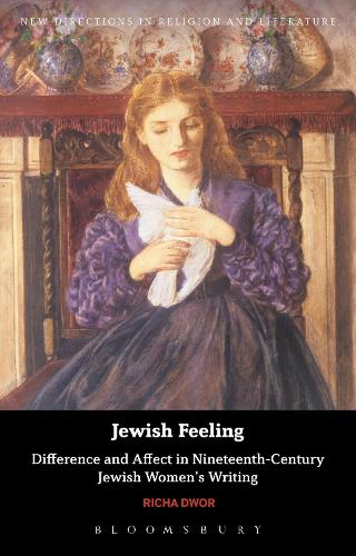 Jewish Feeling: Difference and Affect in Nineteenth-Century Jewish Women's Writing - New Directions in Religion and Literature (Paperback)