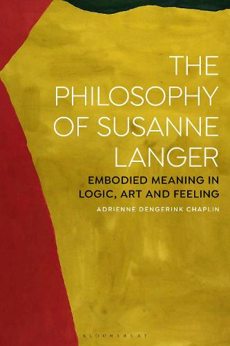 The Philosophy of Susanne Langer: Embodied Meaning in Logic, Art and Feeling (Hardback)