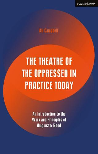 The Theatre of the Oppressed in Practice Today: An Introduction to the Work and Principles of Augusto Boal - Performance Books (Hardback)