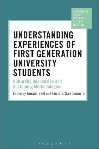 Understanding Experiences of First Generation University Students: Culturally Responsive and Sustaining Methodologies - Understanding Student Experiences of Higher Education (Hardback)