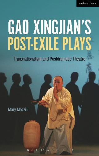 Gao Xingjian's Post-Exile Plays: Transnationalism and Postdramatic Theatre (Paperback)