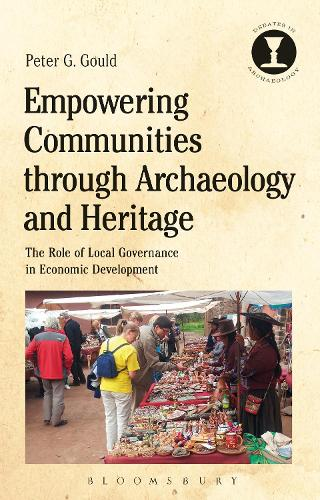 Empowering Communities through Archaeology and Heritage: The Role of Local Governance in Economic Development - Debates in Archaeology (Hardback)