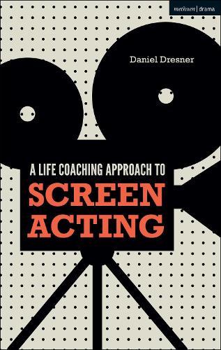 A Life-coaching Approach to Screen Acting (Hardback)