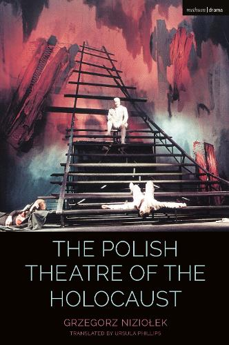 The Polish Theatre of the Holocaust - Cultural Histories of Theatre and Performance (Hardback)