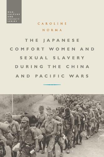 The Japanese Comfort Women and Sexual Slavery during the China and Pacific Wars - War, Culture and Society (Paperback)