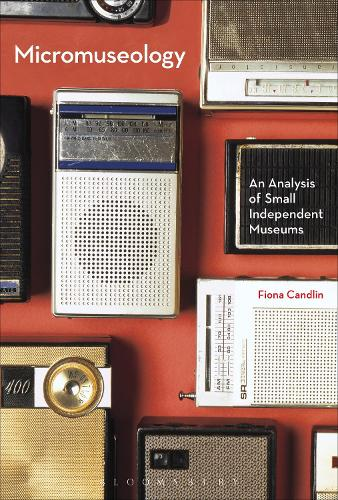 Micromuseology: An Analysis of Small Independent Museums (Paperback)