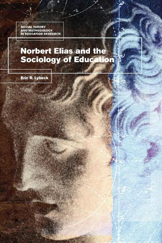 Norbert Elias and the Sociology of Education - Social Theory and Methodology in Education Research (Hardback)