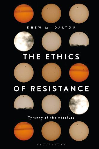 The Ethics of Resistance: Tyranny of the Absolute (Hardback)