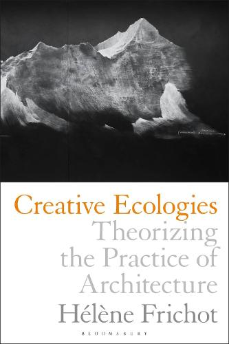 Creative Ecologies: Theorizing the Practice of Architecture (Paperback)
