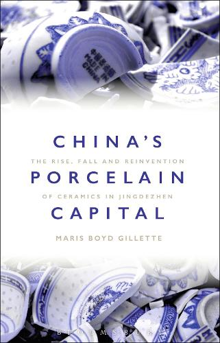 China's Porcelain Capital: The Rise, Fall and Reinvention of Ceramics in Jingdezhen (Paperback)