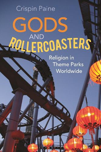 Gods and Rollercoasters: Religion in Theme Parks Worldwide (Hardback)