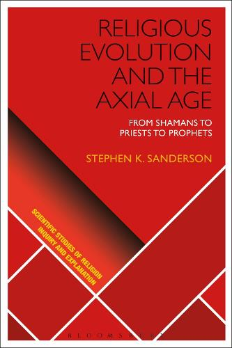 Religious Evolution and the Axial Age: From Shamans to Priests to Prophets - Scientific Studies of Religion: Inquiry and Explanation (Hardback)