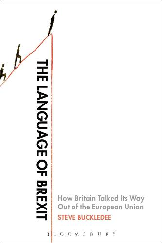 The Language of Brexit: How Britain Talked Its Way Out of the European Union (Hardback)