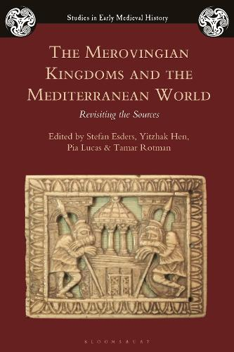 The Merovingian Kingdoms and the Mediterranean World: Revisiting the Sources - Studies in Early Medieval History (Hardback)