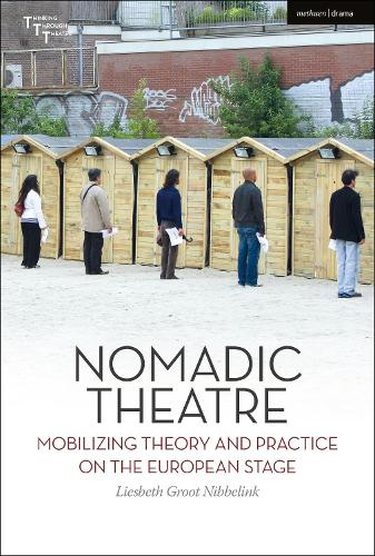 Nomadic Theatre: Mobilizing Theory and Practice on the European Stage - Thinking through Theatre (Hardback)
