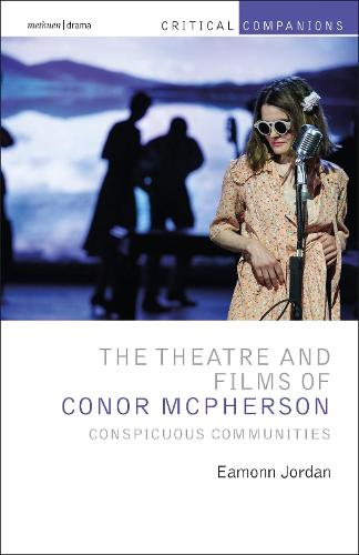 The Theatre and Films of Conor McPherson: Conspicuous Communities - Critical Companions (Hardback)