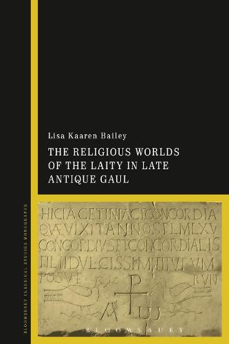 The Religious Worlds of the Laity in Late Antique Gaul (Paperback)