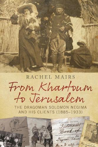 From Khartoum to Jerusalem: The Dragoman Solomon Negima and his Clients (1885-1933) (Paperback)