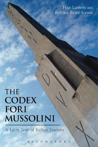 The Codex Fori Mussolini: A Latin Text of Italian Fascism - Bloomsbury Studies in Classical Reception (Paperback)