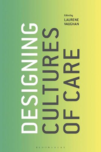 Designing Cultures of Care (Hardback)