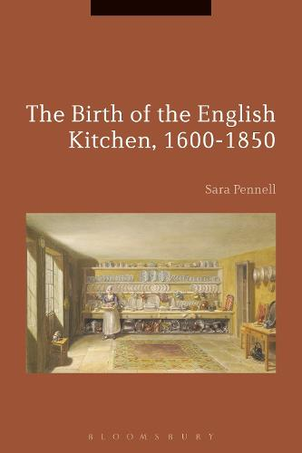 The Birth of the English Kitchen, 1600-1850 - Cultures of Early Modern Europe (Paperback)