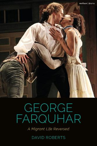 George Farquhar: A Migrant Life Reversed - Cultural Histories of Theatre and Performance (Hardback)