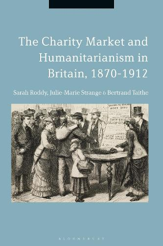 The Charity Market and Humanitarianism in Britain, 1870-1912 (Hardback)