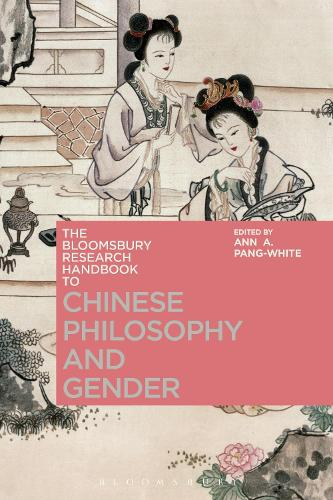The Bloomsbury Research Handbook of Chinese Philosophy and Gender - Bloomsbury Research Handbooks in Asian Philosophy (Paperback)