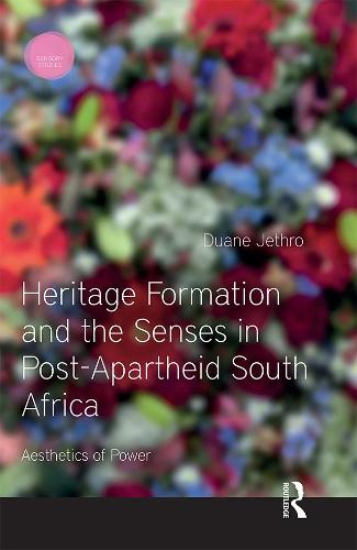 Heritage Formation and the Senses in Post-Apartheid South Africa: Aesthetics of Power - Sensory Studies Series (Hardback)