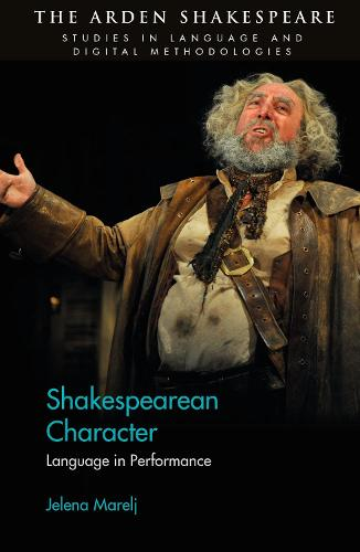 Shakespearean Character: Language in Performance - Arden Shakespeare Studies in Language and Digital  Methodologies (Hardback)