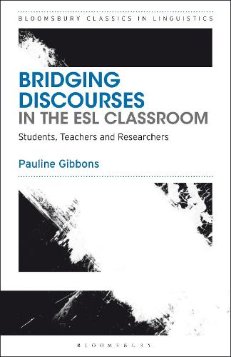 Bridging Discourses in the ESL Classroom: Students, Teachers and Researchers - Bloomsbury Classics in Linguistics (Paperback)