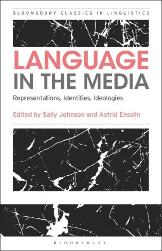 Language in the Media: Representations, Identities, Ideologies - Bloomsbury Classics in Linguistics (Paperback)