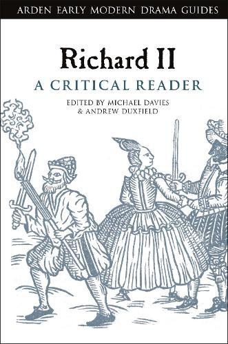 Richard II: A Critical Reader - Arden Early Modern Drama Guides (Hardback)