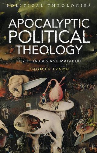 Apocalyptic Political Theology: Hegel, Taubes and Malabou - Political Theologies (Hardback)