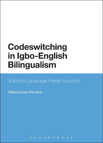 Codeswitching in Igbo-English Bilingualism: A Matrix Language Frame Account (Paperback)