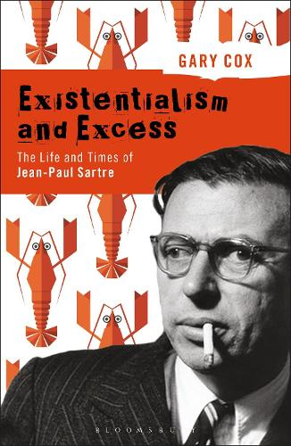 Existentialism and Excess: The Life and Times of Jean-Paul Sartre (Paperback)