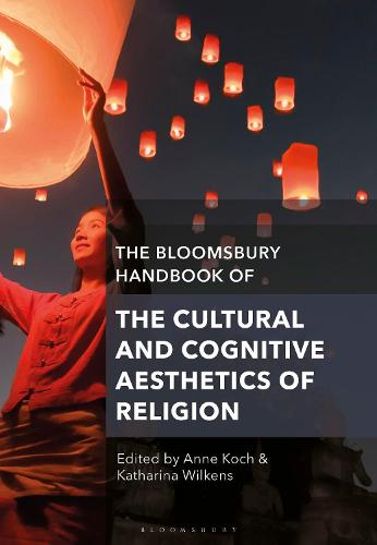 The Bloomsbury Handbook of the Cultural and Cognitive Aesthetics of Religion - Bloomsbury Handbooks (Hardback)