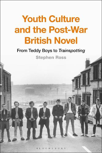 Youth Culture and the Post-War British Novel: From Teddy Boys to Trainspotting (Hardback)